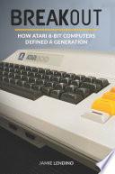 """Breakout: How Atari 8-Bit Computers Defined a Generation"" by Jamie Lendino"