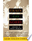 link to Train go sorry : inside a deaf world in the TCC library catalog