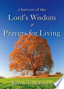 A Harvest Of The Lord S Wisdom Prayers For Living