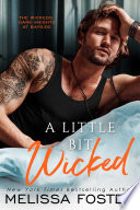 A Little Bit Wicked (The Wickeds: Dark Knights at Bayside #1) Love in Bloom Steamy Contemporary Romance