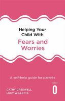 Helping Your Child with Fears and Worries  by Cathy Creswell
