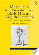 Masculinity, Anti-semitism, and Early Modern English Literature