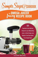 My Omega Juicer Juicing Recipe Book  A Simple Steps Brand Cookbook