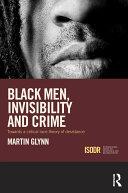 Black Men, Invisibility and Crime