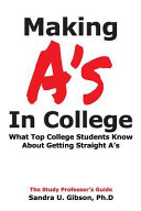 Making A s in College  What Top College Students Know about Getting Straight A s Book