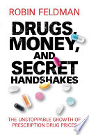 link to Drugs, money, and secret handshakes : the unstoppable growth of prescription drug prices in the TCC library catalog