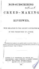 Non Subscribing Creed Making Reviewed With Relation To The Recent Controversy In The Presbytery Of Antrim