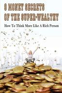 9 Money Secrets Of The Super Wealthy