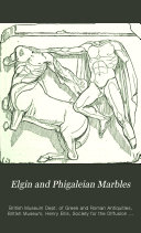 The British museum  Elgin and Phigaleian marbles by sir  H  Ellis