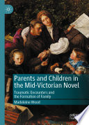 Parents and Children in the Mid Victorian Novel