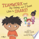 """""""Teamwork Isn't My Thing, and I Don't Like to Share"""" by Julia Cook"""