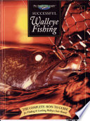 Successful Walleye Fishing  : The Complete How-To Guide for Finding and Catching Walleyes Year-Round