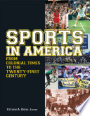 Sports in America from Colonial Times to the Twenty First Century  An Encyclopedia