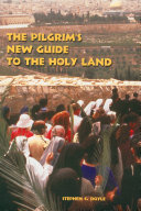 The Pilgrim s New Guide to the Holy Land