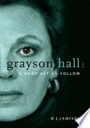 Grayson Hall  A Hard Act to Follow