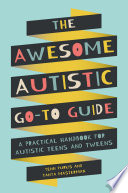 """""""The Awesome Autistic Go-To Guide: A Practical Handbook for Autistic Teens and Tweens"""" by Yenn Purkis, Tanya Masterman"""