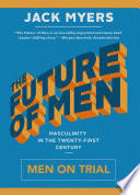 """The Future of Men: Men on Trial"" by Jack Myers"