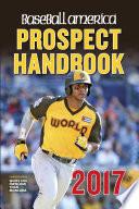 Baseball America 2017 Prospect Handbook Digital Edition Book PDF