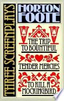 To Kill A Mockingbird Tender Mercies And The Trip To Bountiful