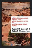Acres of Diamonds. His Life and Achievements, with an Autobiographical Notes
