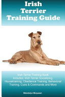 Irish Terrier Training Guide Irish Terrier Training Book Includes  Irish Terrier Socializing  Housetraining  Obedience Training  Behavioral Training  Cues and Commands and More