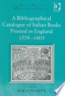 A Bibliographical Catalogue of Italian Books Printed in England, 1558-1603