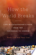 Image of book cover for How the World Breaks Life in Catastrophe's Path, f ...