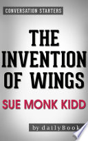 The Invention of Wings  by Sue Monk Kidd   Conversation Starters
