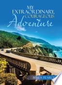 My Extraordinary  Courageous Adventure