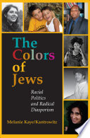 """The Colors of Jews: Racial Politics and Radical Diasporism"" by Melanie Kaye, Melanie Kaye/Kantrowitz"
