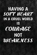 Having a Soft Heart in a Cruel World Is Courage, Not Weakness