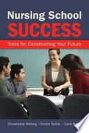 Nursing School Success: Tools for Constructing Your Future