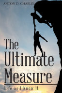 The Ultimate Measure - Life as I Know It
