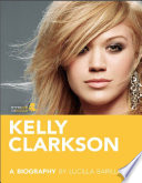 Kelly Clarkson A Biography