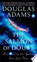 """The Salmon of Doubt: Hitchhiking the Galaxy One Last Time"" by Douglas Adams"