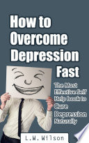How To Overcome Depression Fast The Most Effective Self Help Book To Cure Depression Naturally Depression And Anxiety Depression Self Help Depression Depression Without Drugs Depression Fast