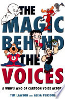 """""""The Magic Behind the Voices: A Who's Who of Cartoon Voice Actors"""" by Lawson, Tim, Alisa Persons"""