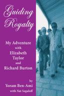Guiding Royalty  My Adventure with Elizabeth Taylor and Richard Burton