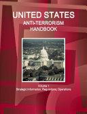 US Anti Terrorism Handbook Volume 1 Strategic Information  Regulations  Operations
