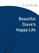Beautiful Slave's Happy Life