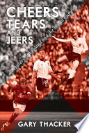 Cheers, Tears and Jeers - a History of England and the World Cup