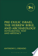 Pre Exilic Israel  the Hebrew Bible  and Archaeology Book PDF