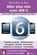 Pdf Aller plus loin avec iOS 6 - Pour être 100% efficace avec mon iPad et mon iPhone Telecharger