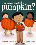 How many seeds in a pumpkin? / by Margaret McNamara ; illustrated by G. Brian Karas.
