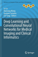 Deep Learning and Convolutional Neural Networks for Medical Imaging and Clinical Informatics Book