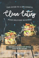 The Guide to A Successful Clean Eating Food Delivery Business