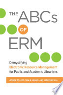 The ABCs of ERM  Demystifying Electronic Resource Management for Public and Academic Librarians