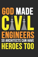 God Made Civil Engineers So Architects Can Have Heroes Too