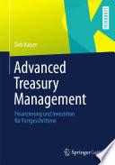 Advanced Treasury Management  : Finanzierung und Investition für Fortgeschrittene