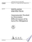 Wetlands protection assessments needed to determine effectiveness of inlieufee mitigation : report to Congressional requesters